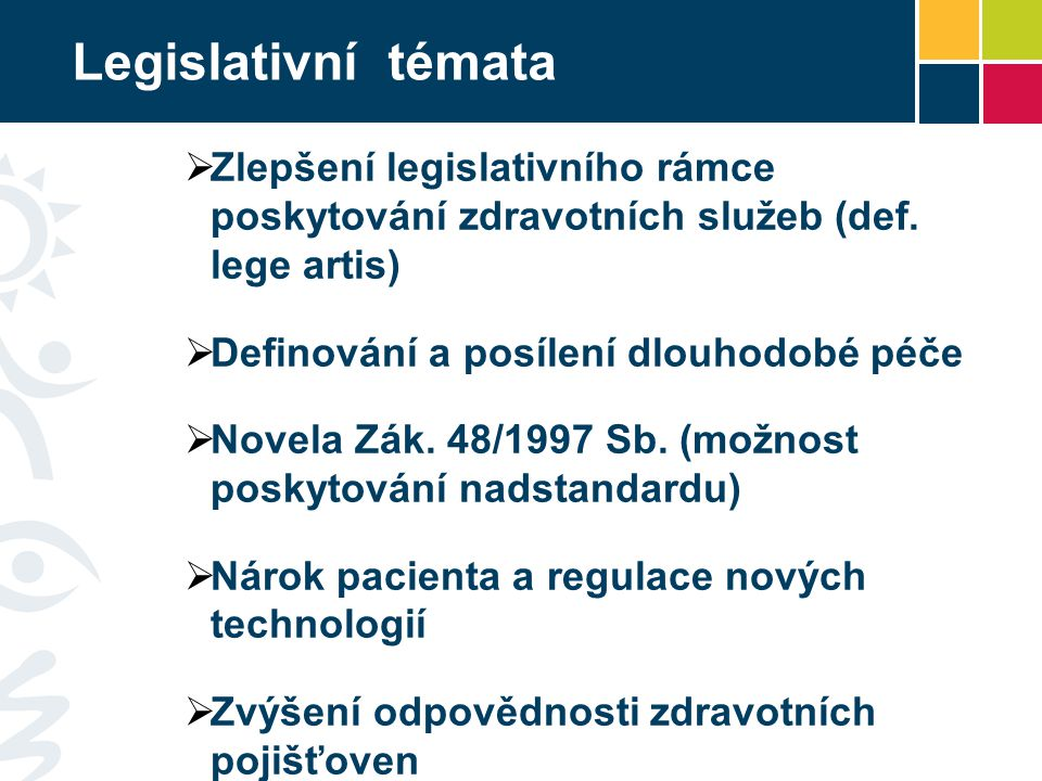 Legislativní témata  Zlepšení legislativního rámce poskytování zdravotních služeb (def. lege artis)  Definování a posílení dlouhodobé péče  Novela