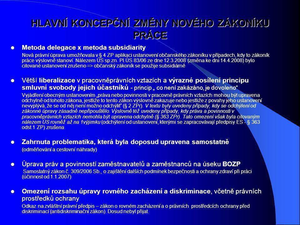 Pojmové vymezení závislé práce a pracovně právních vztahů Zvětšení prostoru pro odchylná ujednání účastníků pracovněprávních vztahů (možnost využití kolektivní pracovní smlouvy, ale též nepojmenované smlouvy podle § 51 občanského zákoníku) Uvedení základních zásad v pracovněprávních vztazích Formulovány jako povinnosti zaměstnavatele.