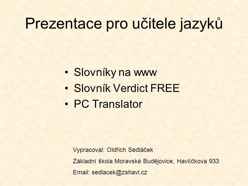Prezentace pro učitele jazyků Slovníky na www Slovník Verdict FREE PC Translator Vypracoval: Oldřich Sedláček Základní škola Moravské Budějovice, Havlíčkova 933 Email: sedlacek@zshavl.cz