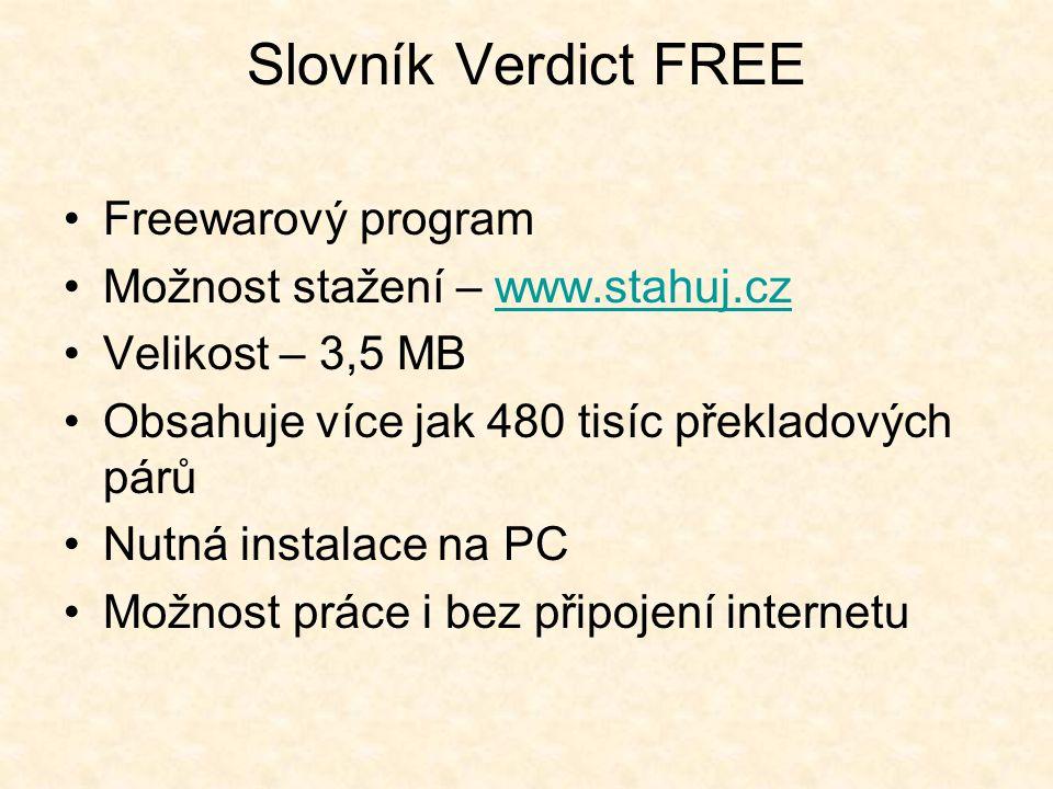 Slovník Verdict FREE Freewarový program Možnost stažení – www.stahuj.czwww.stahuj.cz Velikost – 3,5 MB Obsahuje více jak 480 tisíc překladových párů Nutná instalace na PC Možnost práce i bez připojení internetu
