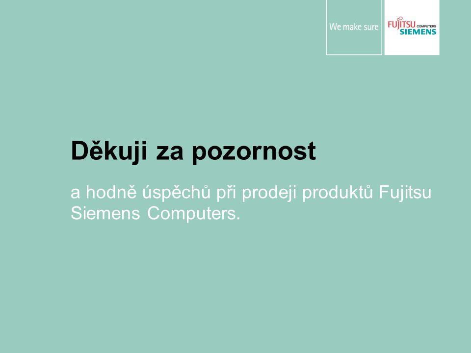 Děkuji za pozornost a hodně úspěchů při prodeji produktů Fujitsu Siemens Computers.