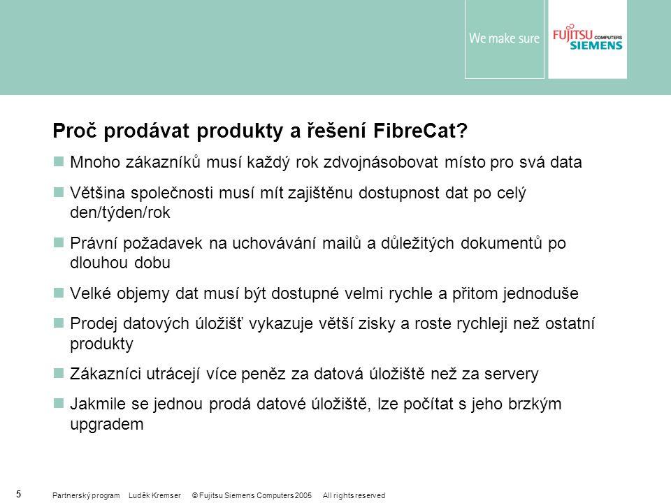 Partnerský program Luděk Kremser © Fujitsu Siemens Computers 2005 All rights reserved 5 Proč prodávat produkty a řešení FibreCat.