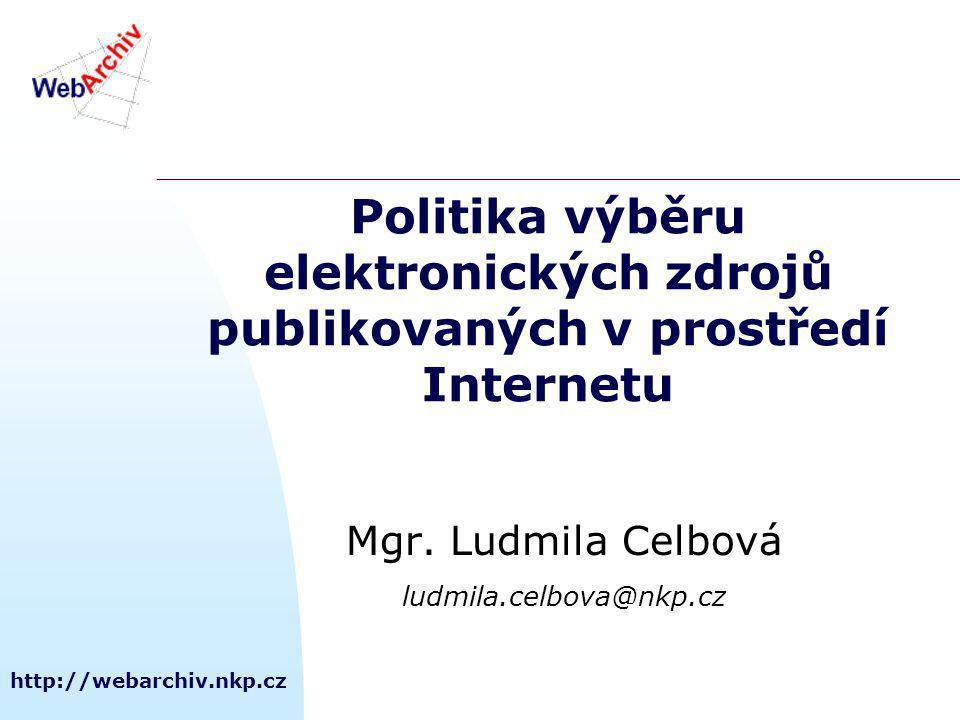 http://webarchiv.nkp.cz Politika výběru elektronických zdrojů publikovaných v prostředí Internetu Mgr.