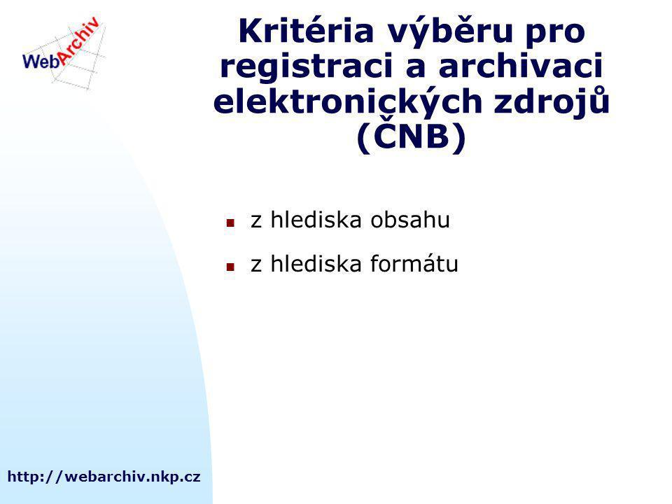 http://webarchiv.nkp.cz Kritéria výběru pro registraci a archivaci elektronických zdrojů (ČNB) z hlediska obsahu z hlediska formátu