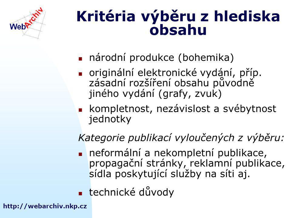 http://webarchiv.nkp.cz Kritéria výběru z hlediska obsahu národní produkce (bohemika) originální elektronické vydání, příp.