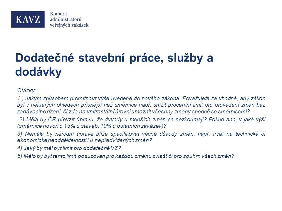 Dodatečné stavební práce, služby a dodávky Otázky: 1.) Jakým způsobem promítnout výše uvedené do nového zákona.
