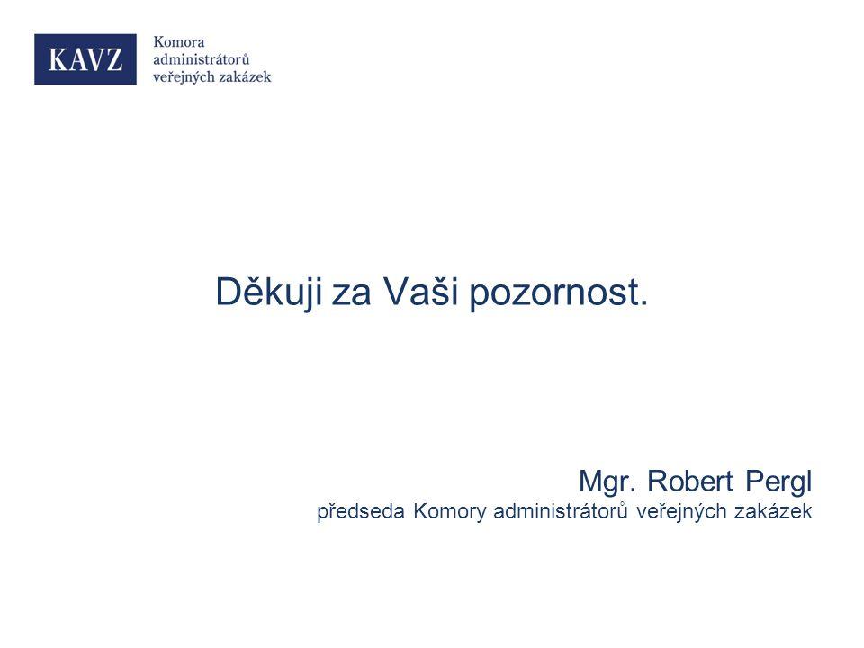 Děkuji za Vaši pozornost. Mgr. Robert Pergl předseda Komory administrátorů veřejných zakázek