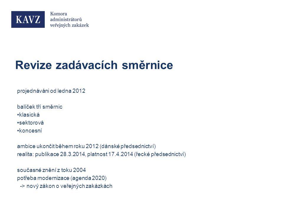 Revize zadávacích směrnice projednáváni od ledna 2012 balíček tří směrnic klasická sektorová koncesní ambice ukončit během roku 2012 (dánské předsednictví) realita: publikace 28.3.2014, platnost 17.4.2014 (řecké předsednictví) současné znění z toku 2004 potřeba modernizace (agenda 2020) -> nový zákon o veřejných zakázkách