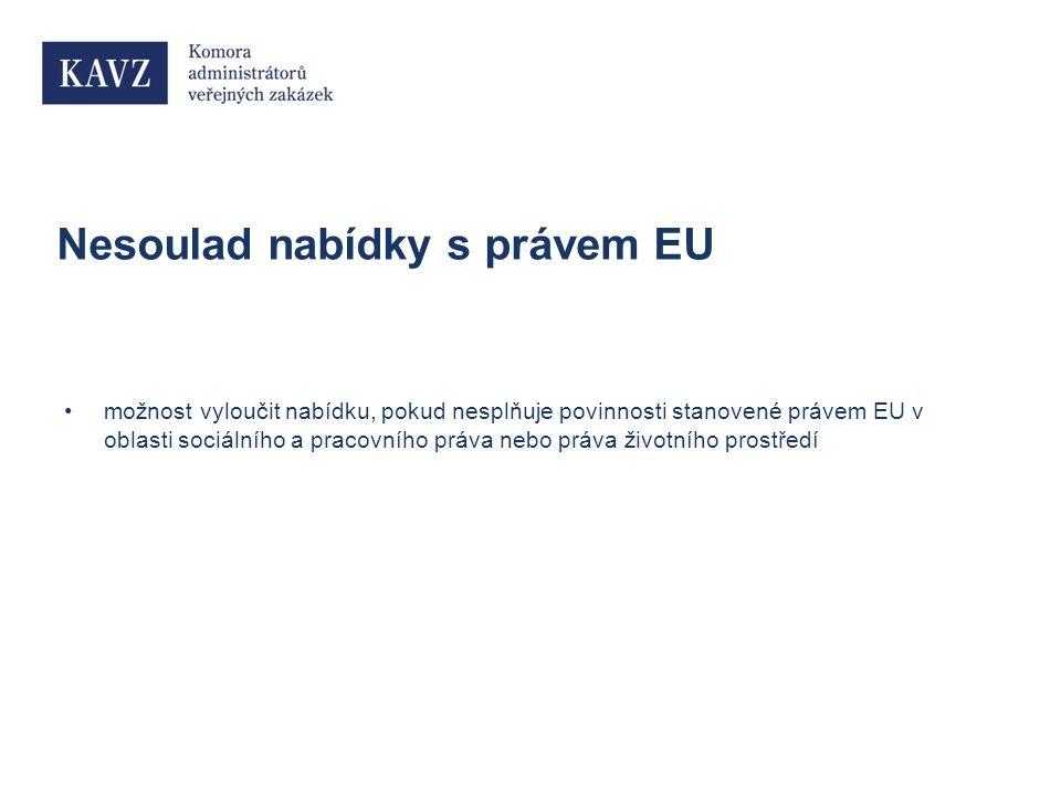 Nesoulad nabídky s právem EU možnost vyloučit nabídku, pokud nesplňuje povinnosti stanovené právem EU v oblasti sociálního a pracovního práva nebo práva životního prostředí