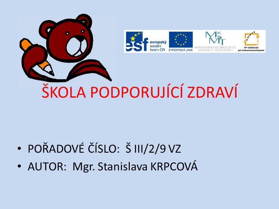 ŠKOLA PODPORUJÍCÍ ZDRAVÍ POŘADOVÉ ČÍSLO: Š III/2/9 VZ AUTOR: Mgr. Stanislava KRPCOVÁ