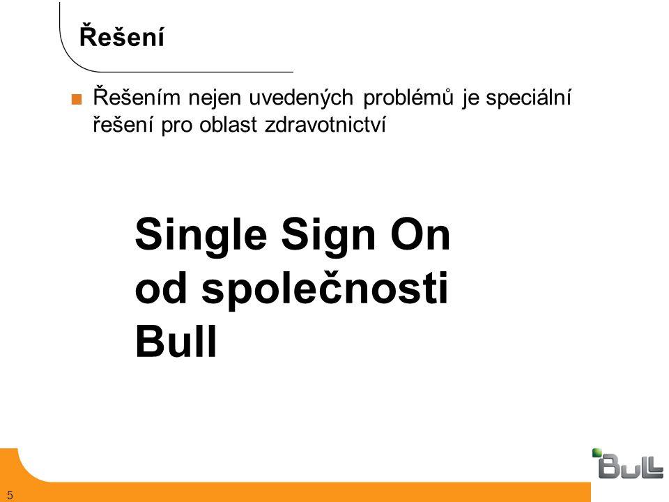 5 Řešení  Řešením nejen uvedených problémů je speciální řešení pro oblast zdravotnictví Single Sign On od společnosti Bull