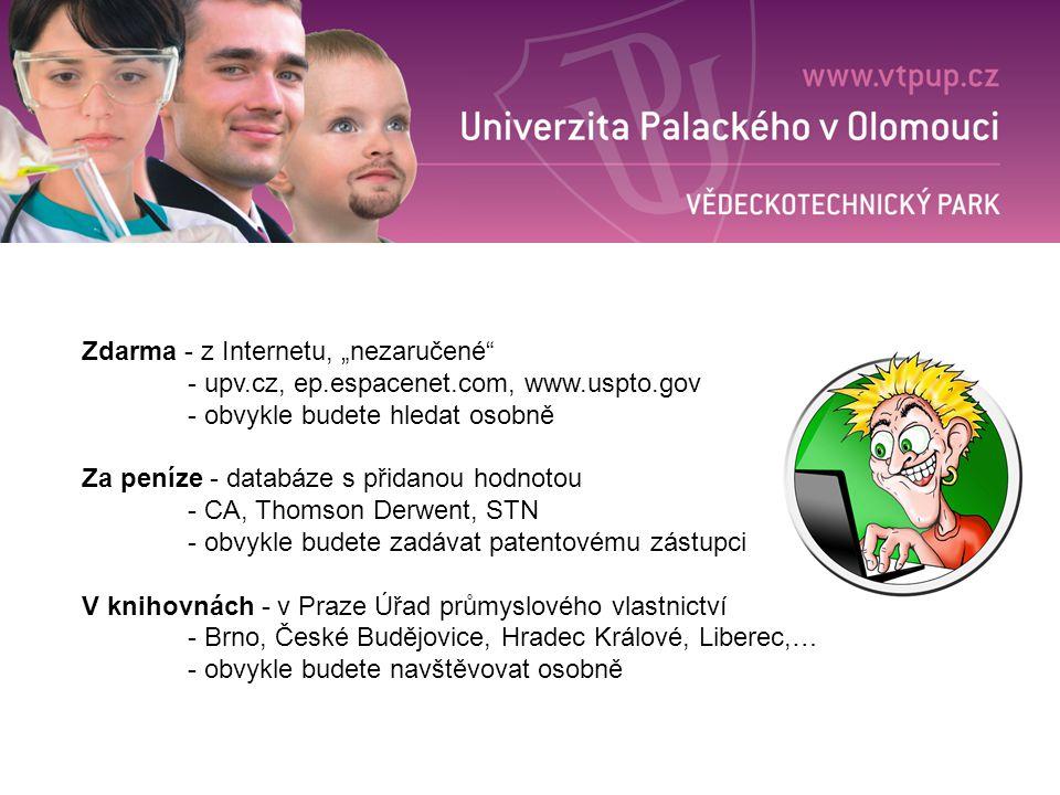 """Zdarma - z Internetu, """"nezaručené"""" - upv.cz, ep.espacenet.com, www.uspto.gov - obvykle budete hledat osobně Za peníze - databáze s přidanou hodnotou -"""
