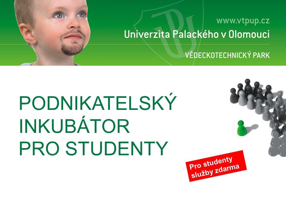 PODNIKATELSKÝ INKUBÁTOR PRO STUDENTY Pro studenty služby zdarma