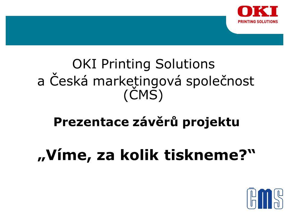"""Prezentace závěrů projektu """"Víme, za kolik tiskneme OKI Printing Solutions a Česká marketingová společnost (ČMS)"""