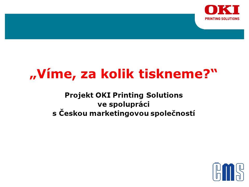 """""""Víme, za kolik tiskneme Projekt OKI Printing Solutions ve spolupráci s Českou marketingovou společností"""