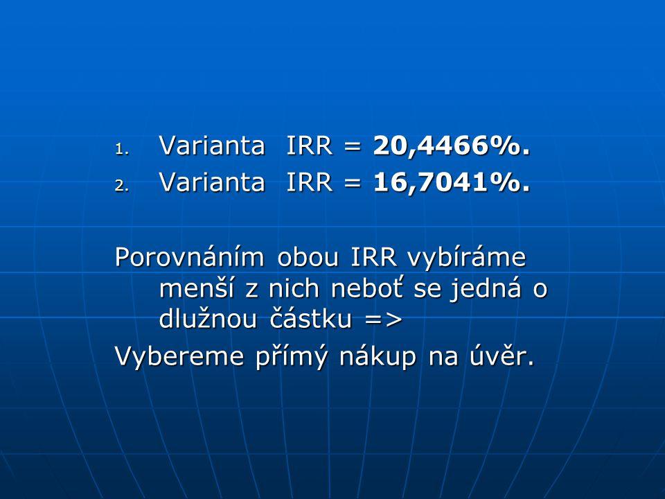 1. Varianta IRR = 20,4466%. 2. Varianta IRR = 16,7041%.