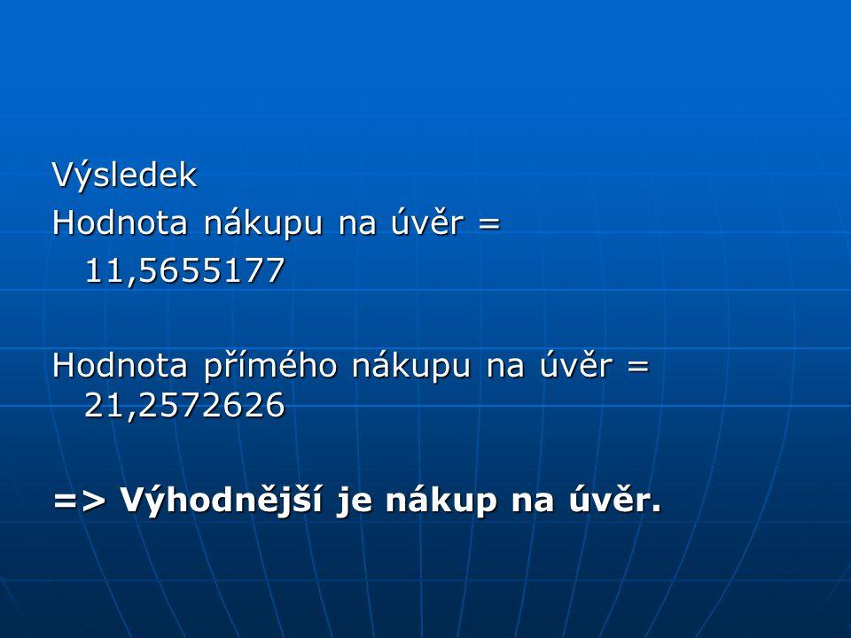 Výsledek Hodnota nákupu na úvěr = 11,5655177 Hodnota přímého nákupu na úvěr = 21,2572626 => Výhodnější je nákup na úvěr.