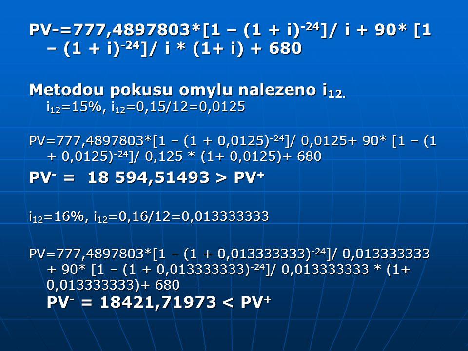 Použijeme interpolační tabulku pro nalezení x a 10|i i 12 18 594,51493 -94,51493 -172,7952 18 500 18 421,71973 15% X i 12 1% 1%16% x/1% = (-94,51493)/(-172,7952) x = 0,546976594 i12 = x+15% = 15,546976594% i12 = x+15% = 15,546976594 % i ef =(1+0,15546976594/12)^ 12 -1=0,167040739% i ef =(1+0,15546976594 /12)^ 12 -1=0,167040739% Hodnota kritéria v případě přímého nákupu na je 16,7041%.