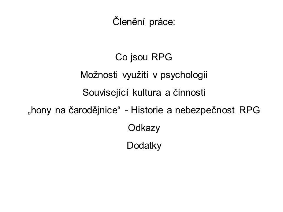 """Členění práce: Co jsou RPG Možnosti využití v psychologii Související kultura a činnosti """"hony na čarodějnice - Historie a nebezpečnost RPG Odkazy Dodatky"""