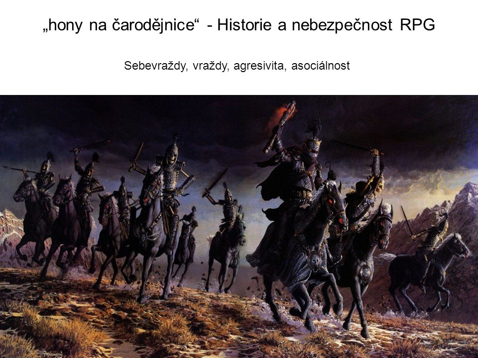 """hony na čarodějnice - Historie a nebezpečnost RPG Sebevraždy, vraždy, agresivita, asociálnost"