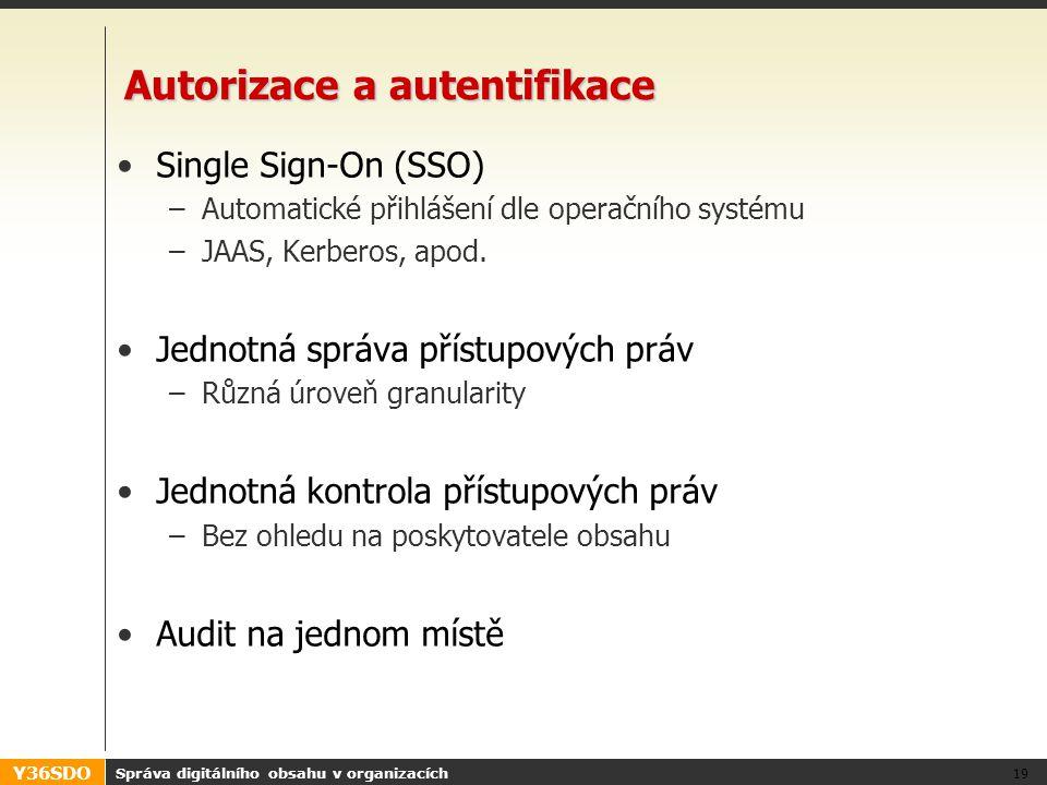 Y36SDO Správa digitálního obsahu v organizacích 19 Autorizace a autentifikace Single Sign-On (SSO) –Automatické přihlášení dle operačního systému –JAAS, Kerberos, apod.