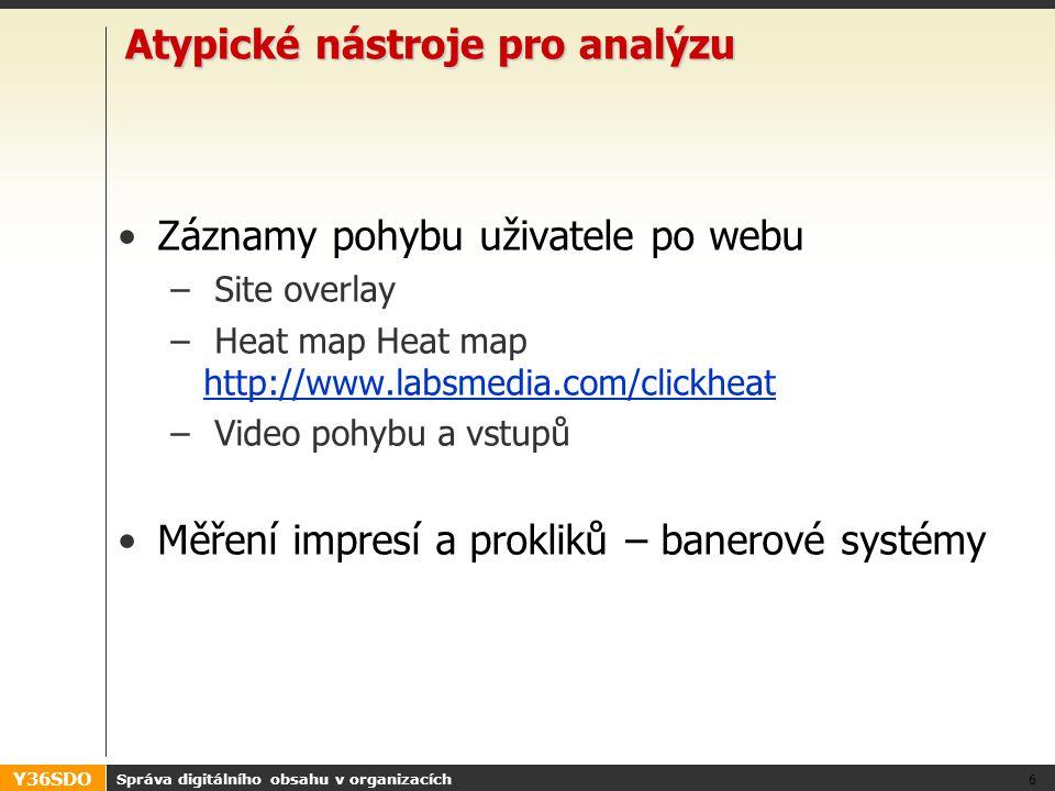 Y36SDO Atypické nástroje pro analýzu Záznamy pohybu uživatele po webu – Site overlay – Heat map Heat map http://www.labsmedia.com/clickheat http://www.labsmedia.com/clickheat – Video pohybu a vstupů Měření impresí a prokliků – banerové systémy Správa digitálního obsahu v organizacích 6