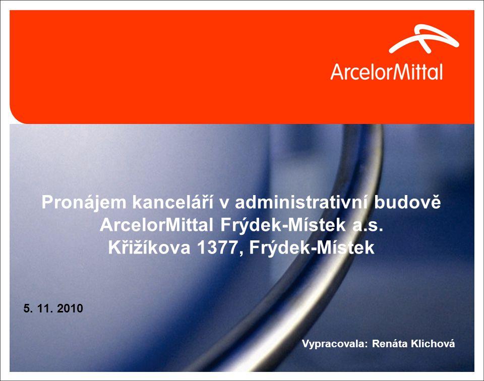 Pronájem kanceláří v administrativní budově ArcelorMittal Frýdek-Místek a.s. Křižíkova 1377, Frýdek-Místek 5. 11. 2010 Vypracovala: Renáta Klichová