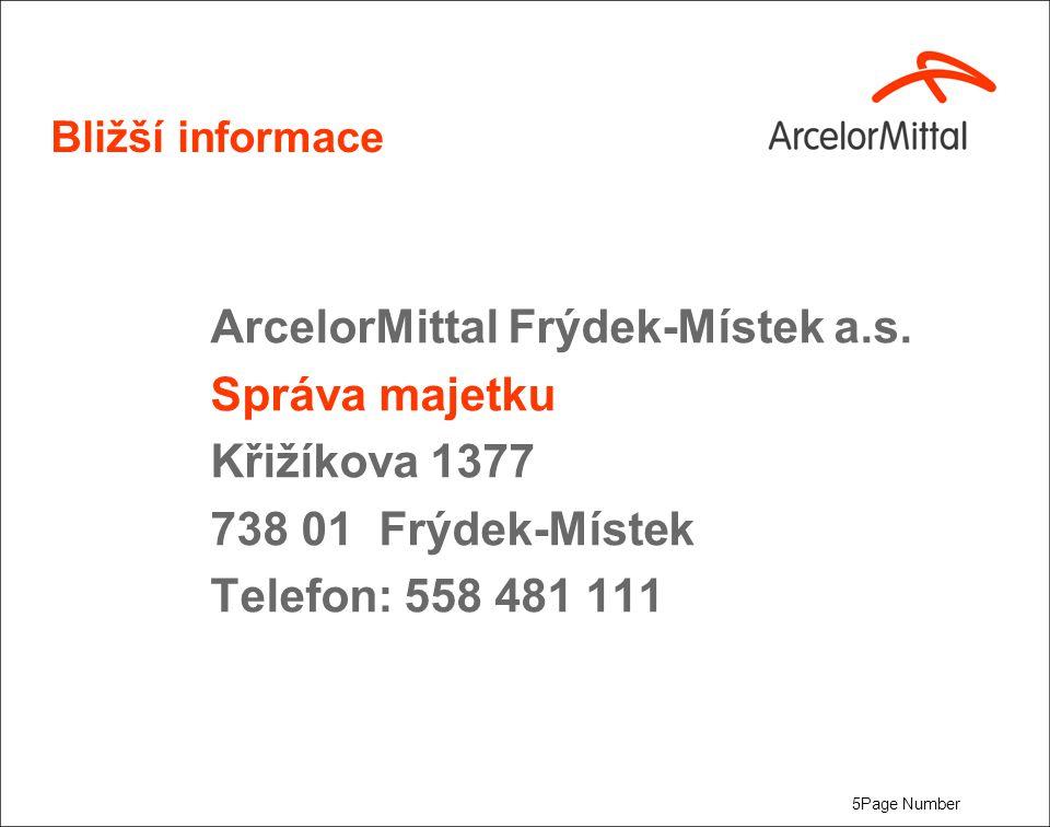 5Page Number Bližší informace ArcelorMittal Frýdek-Místek a.s. Správa majetku Křižíkova 1377 738 01 Frýdek-Místek Telefon: 558 481 111