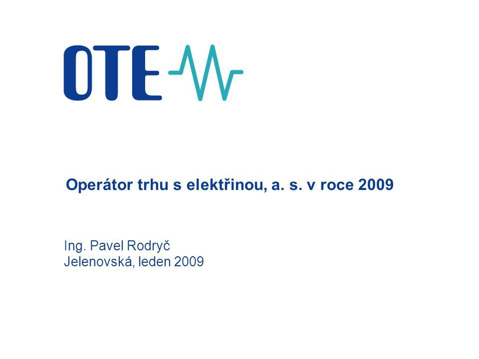 Operátor trhu s elektřinou, a. s. v roce 2009 Ing. Pavel Rodryč Jelenovská, leden 2009