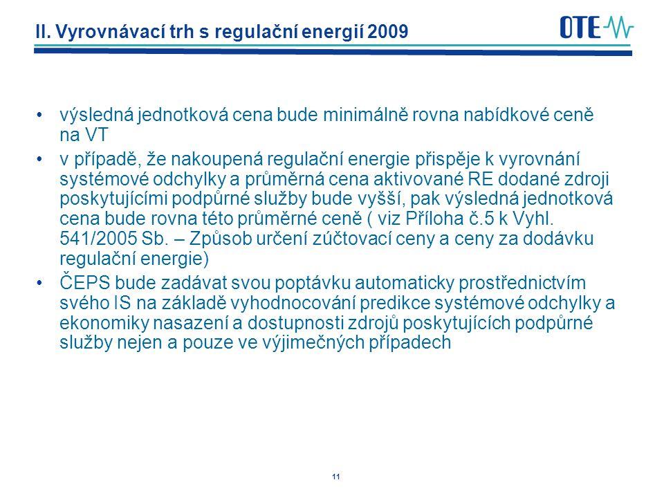 11 II. Vyrovnávací trh s regulační energií 2009 výsledná jednotková cena bude minimálně rovna nabídkové ceně na VT v případě, že nakoupená regulační e