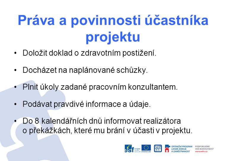 Práva a povinnosti účastníka projektu Doložit doklad o zdravotním postižení.