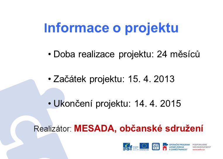 I nformace o projektu Doba realizace projektu: 24 měsíců Začátek projektu: 15.
