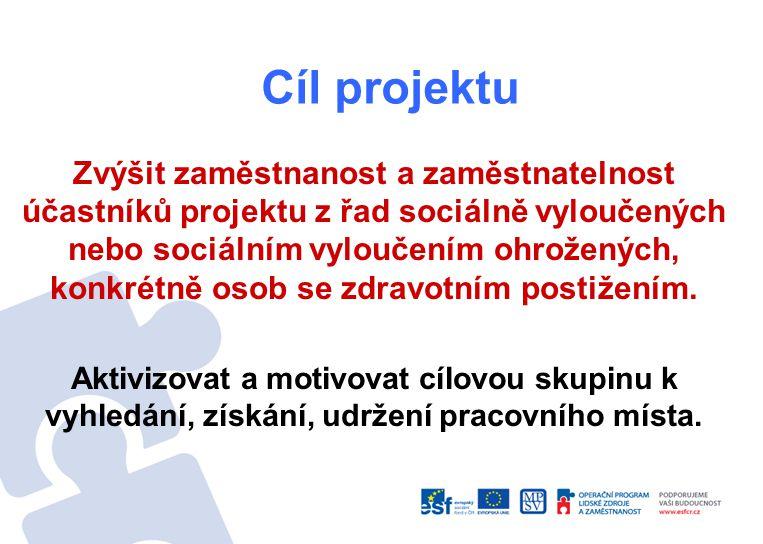 Cíl projektu Zvýšit zaměstnanost a zaměstnatelnost účastníků projektu z řad sociálně vyloučených nebo sociálním vyloučením ohrožených, konkrétně osob se zdravotním postižením.