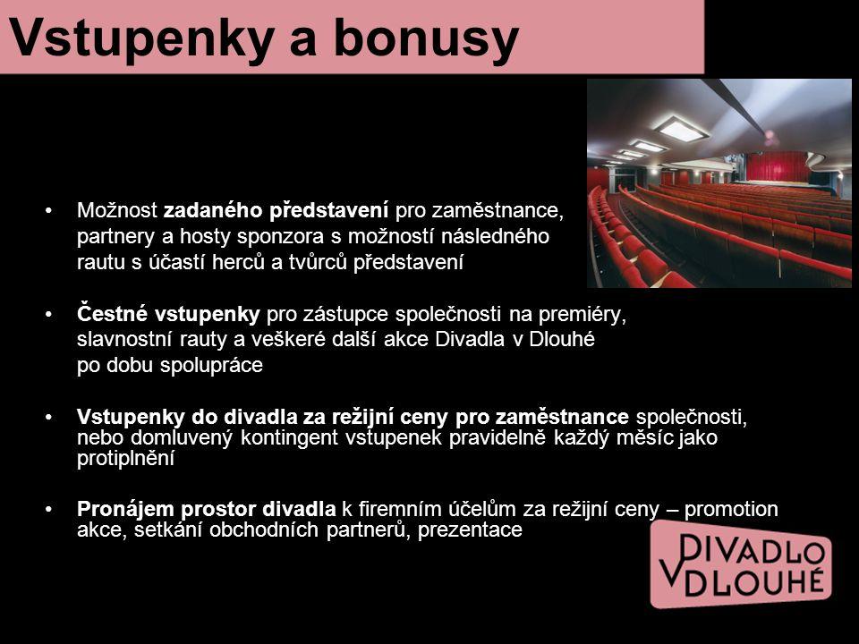 Možnost zadaného představení pro zaměstnance, partnery a hosty sponzora s možností následného rautu s účastí herců a tvůrců představení Čestné vstupenky pro zástupce společnosti na premiéry, slavnostní rauty a veškeré další akce Divadla v Dlouhé po dobu spolupráce Vstupenky do divadla za režijní ceny pro zaměstnance společnosti, nebo domluvený kontingent vstupenek pravidelně každý měsíc jako protiplnění Pronájem prostor divadla k firemním účelům za režijní ceny – promotion akce, setkání obchodních partnerů, prezentace Vstupenky a bonusy