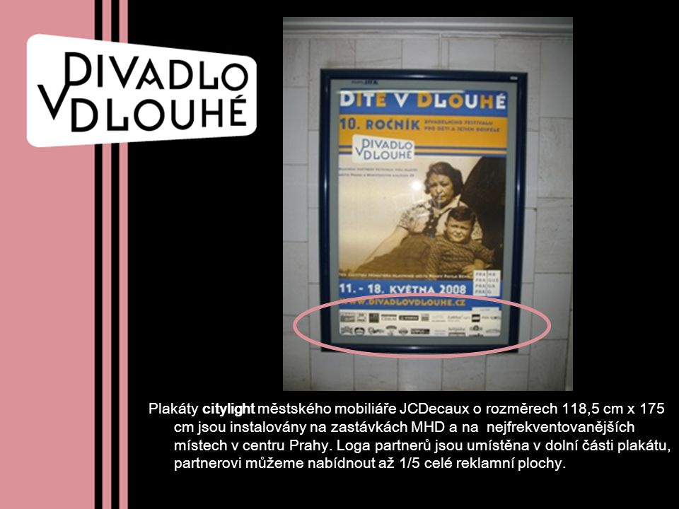 Plakáty citylight městského mobiliáře JCDecaux o rozměrech 118,5 cm x 175 cm jsou instalovány na zastávkách MHD a na nejfrekventovanějších místech v centru Prahy.