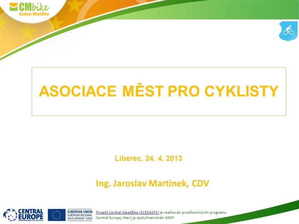 1 ASOCIACE MĚST PRO CYKLISTY Ing. Jaroslav Martinek, CDV Projekt Central MeetBike (3CE343P2) je realizován prostřednictvím programu Central Europe, kt
