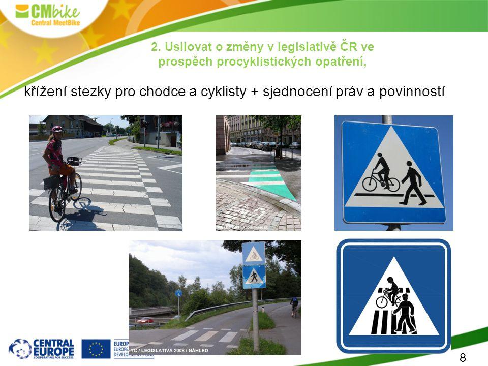 8 křížení stezky pro chodce a cyklisty + sjednocení práv a povinností (na rozdíl od ostatních sousedních a vyspělých evropských zemí) 2. Usilovat o zm