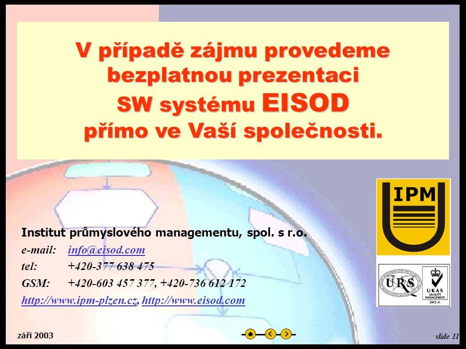 září 2003 V případě zájmu provedeme bezplatnou prezentaci SW systému EISOD přímo ve Vaší společnosti.