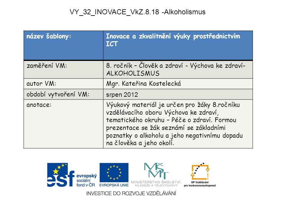 VY_32_INOVACE_VkZ.8.18 -Alkoholismus název šablony:Inovace a zkvalitnění výuky prostřednictvím ICT zaměření VM:8. ročník – Člověk a zdraví - Výchova k