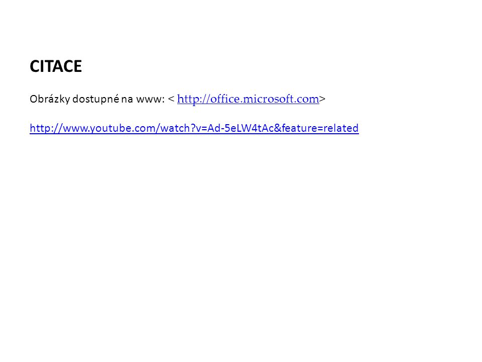 CITACE Obrázky dostupné na www: http://office.microsoft.com http://www.youtube.com/watch?v=Ad-5eLW4tAc&feature=related