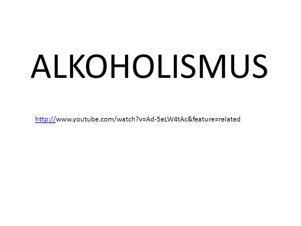 ALKOHOLISMUS http://http://www.youtube.com/watch?v=Ad-5eLW4tAc&feature=related