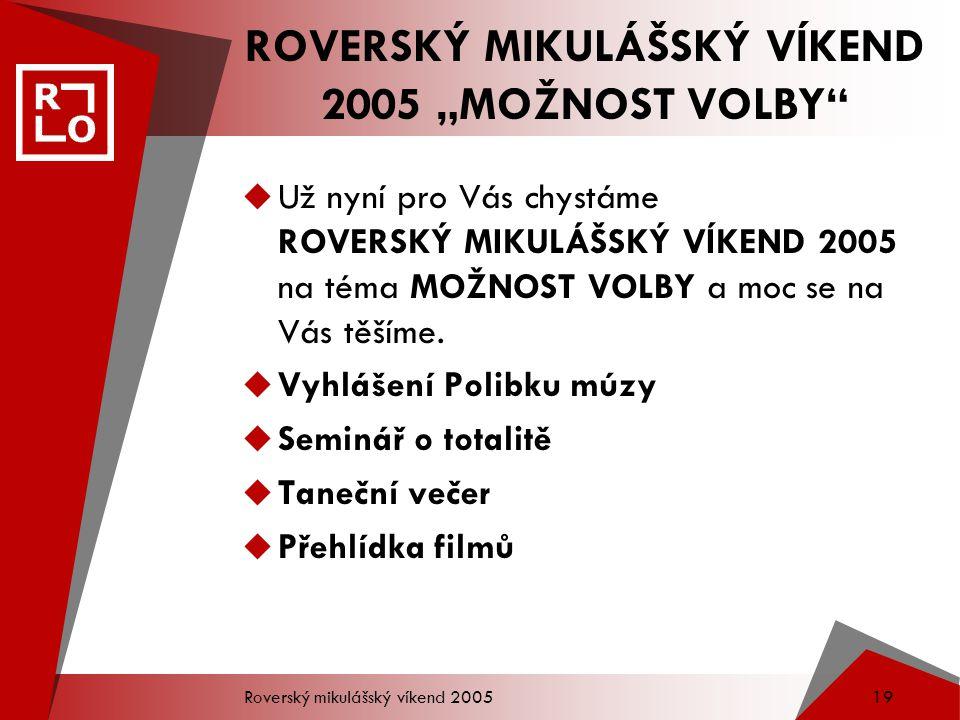 "Roverský mikulášský víkend 2005 18 Roverský mikulášský víkend je tu již mnoho let … 2005 ""MOŽNOST VOLBY"" Seminář na téma ""TOTALITA aneb Cesta tam a za"