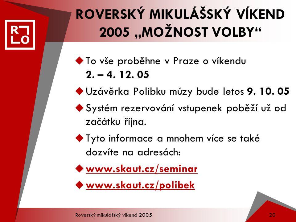 """Roverský mikulášský víkend 2005 19 ROVERSKÝ MIKULÁŠSKÝ VÍKEND 2005 """"MOŽNOST VOLBY  Už nyní pro Vás chystáme ROVERSKÝ MIKULÁŠSKÝ VÍKEND 2005 na téma MOŽNOST VOLBY a moc se na Vás těšíme."""
