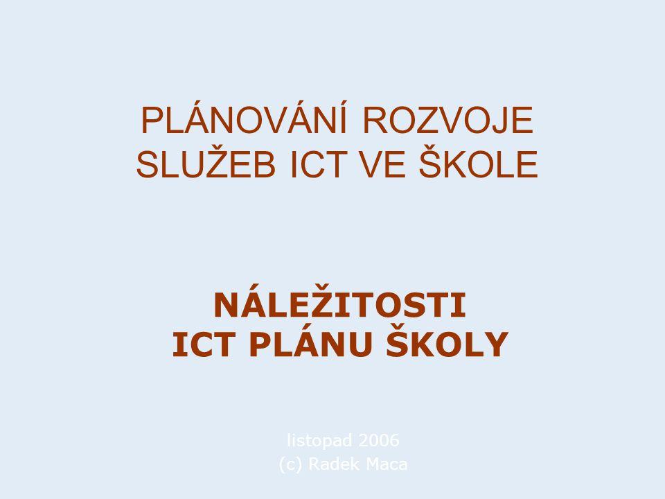 Proces tvorby ICT plánu Východiska: - právní předpisy (školský zákon, nařízení vlády, …) - usnesení vlády (402/2004, 792/2004) - metodické pokyny (tzv.