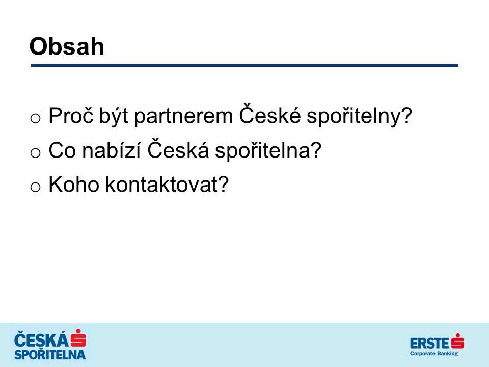 Obsah o Proč být partnerem České spořitelny? o Co nabízí Česká spořitelna? o Koho kontaktovat?