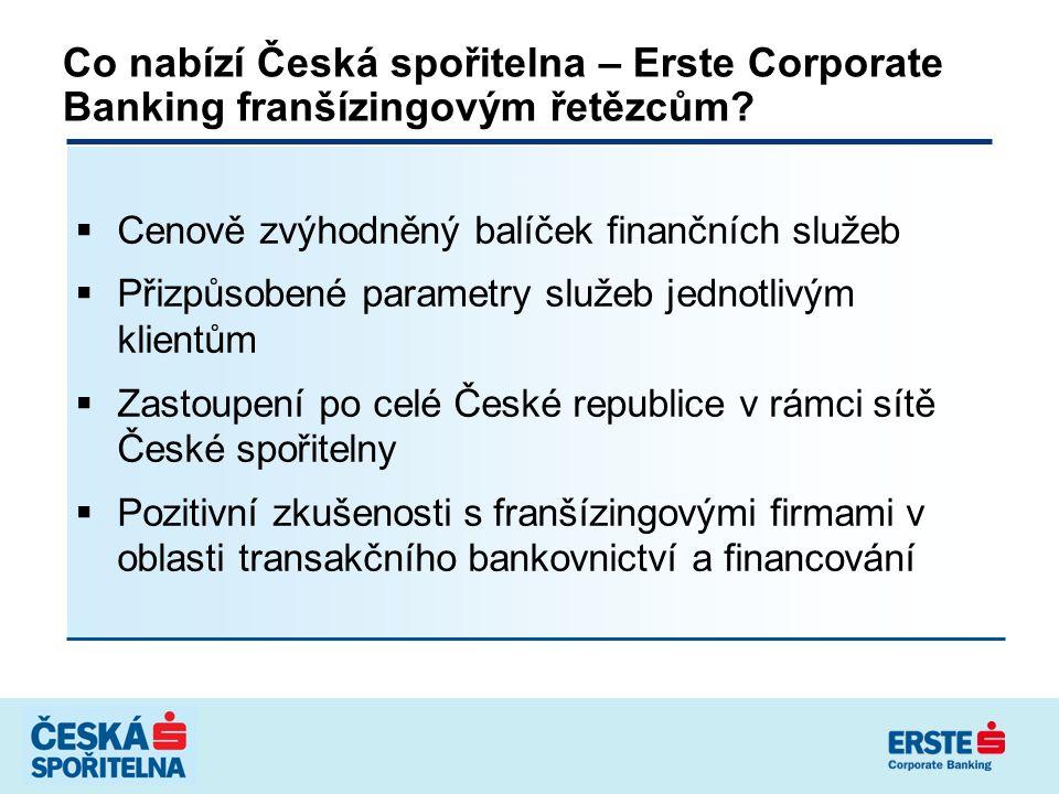 Co nabízí Česká spořitelna – Erste Corporate Banking franšízingovým řetězcům?  Cenově zvýhodněný balíček finančních služeb  Přizpůsobené parametry s