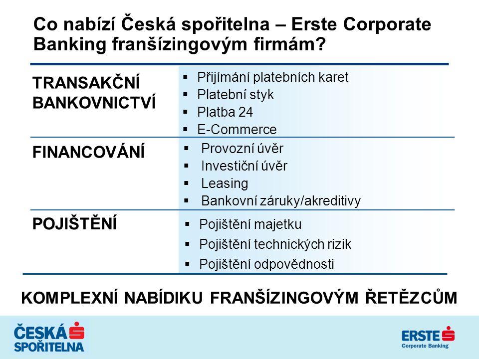 Co nabízí Česká spořitelna – Erste Corporate Banking franšízingovým firmám? TRANSAKČNÍ BANKOVNICTVÍ FINANCOVÁNÍ POJIŠTĚNÍ  Přijímání platebních karet