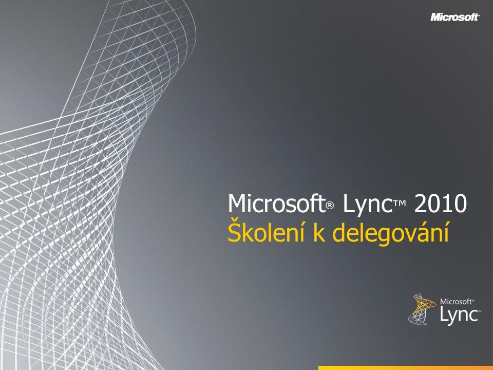 Microsoft ® Lync ™ 2010 Školení k delegování