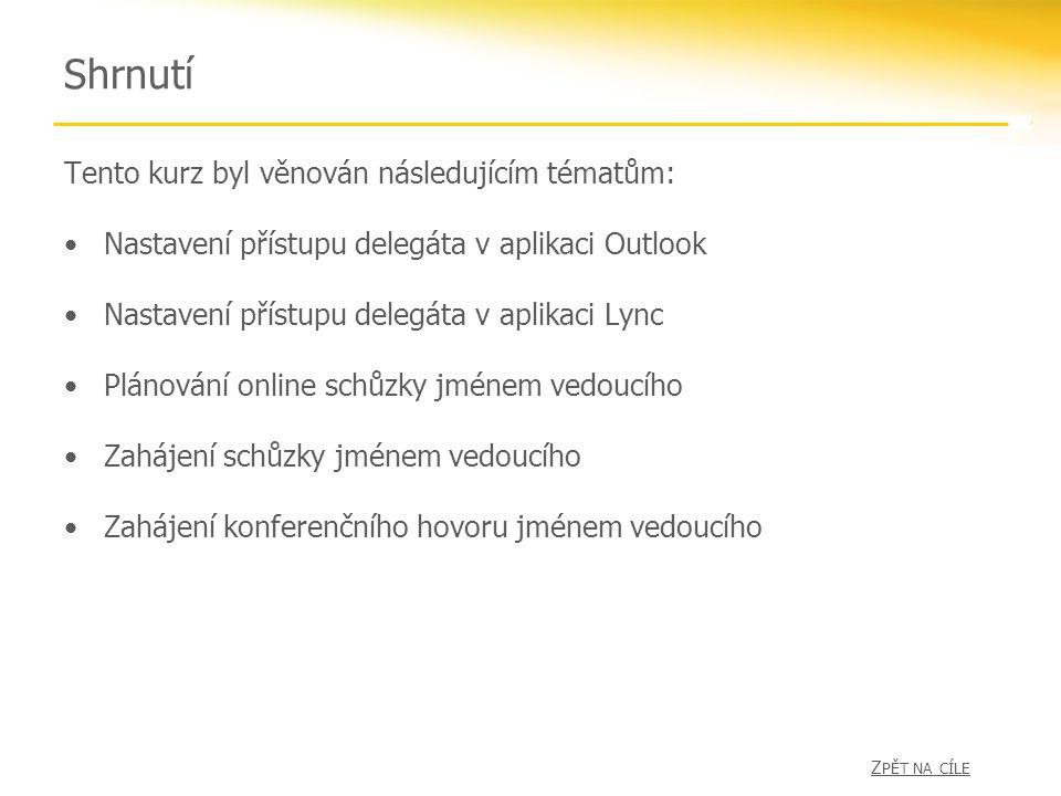 Shrnutí Tento kurz byl věnován následujícím tématům: Nastavení přístupu delegáta v aplikaci Outlook Nastavení přístupu delegáta v aplikaci Lync Plánov