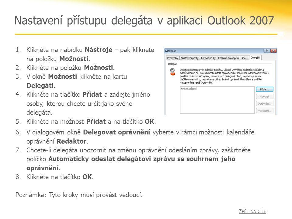 Nastavení přístupu delegáta v aplikaci Outlook 2007 1.Klikněte na nabídku Nástroje – pak kliknete na položku Možnosti. 2.Klikněte na položku Možnosti.